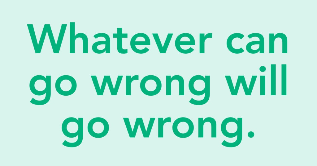 Whatever can go wrong will go wrong when copyediting and proofreading.